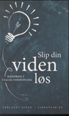 Slip din viden løs Peter Hyldgård, Niles Ebdrup, Irene Berg Petersen, Mette Minor Andersen 9788792816405