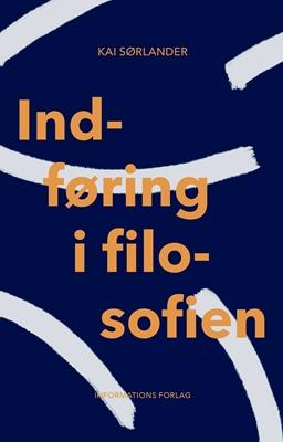 Indføring i filosofien Kai Sørlander 9788775145317
