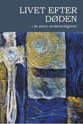 Livet efter døden - i de store verdensreligioner Knud Rendtorff m.fl. (red.) 9788791191206