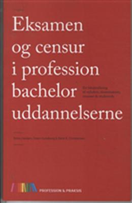 Eksamen og censur i professionsuddannelserner Steen Hundborg, Britta Hørdam, René Christiansen 9788790220938