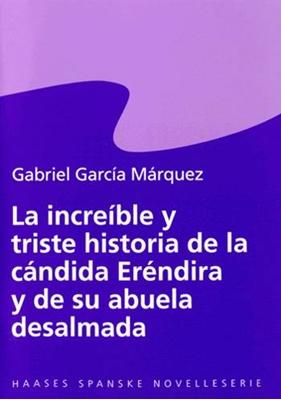 La increíble y triste historia de la cándida Eréndira y de su abuela desalmada Gabriel García Márquez 9788755909762