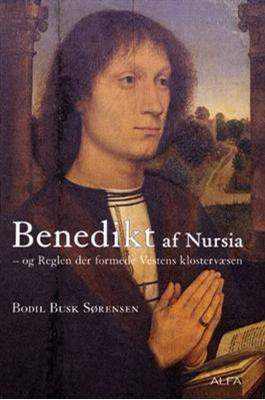 Benedikt af Nursia og reglen der formede Vestens klostervæsen Bodil Busk Sørensen 9788791191527