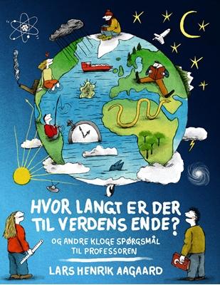 Hvor langt er der til verdens ende? Lars Henrik Aagaard 9788771596946