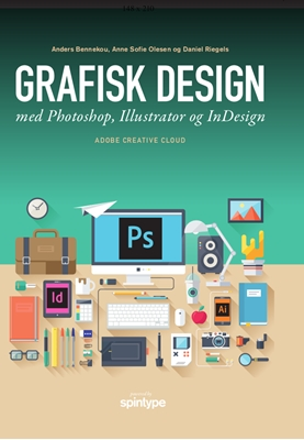 Grafisk design med Photoshop, Illustrator og InDesign Daniel Riegels, Anders Bennekou, Anne Sofie Olesen 9788778539212