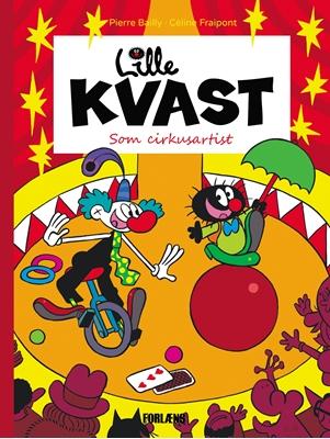 Lille Kvast - Som cirkusartist Céline Fraipont, Pierre Bailly 9788791611483