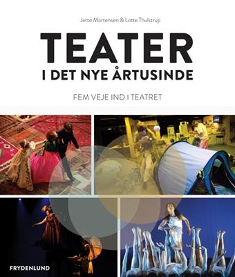 Teater i det nye årtusinde Jette Mortensen, Lotte Thulstrup 9788778879967