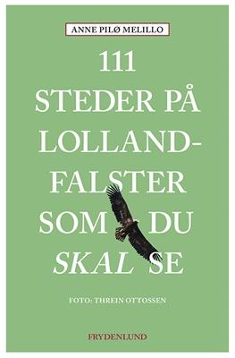 111 steder på Lolland-Falster som du skal se Anne Melillo 9788772160498