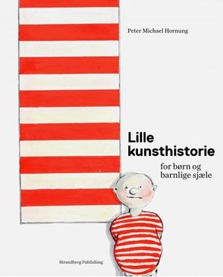 Lille kunsthistorie for børn og barnlige sjæle Peter Michael Hornung 9788793604193