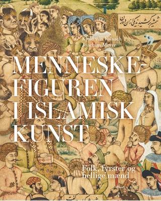 Menneskefiguren i islamisk kunst Kjeld von Folsach, Joachim Meyer med bidrag af Jakob Skovgaard-Petersen 9788792949950