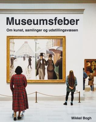 Museumsfeber Mikkel Bogh 9788793604087