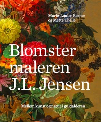 Blomstermaleren J.L. Jensen Mette Thelle, Marie-Louise Berner 9788793604148