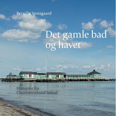 Det gamle bad og havet Pernille Stensgaard 9788792894908