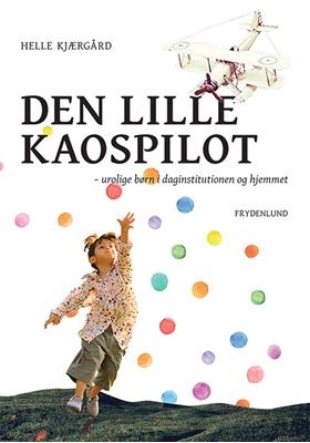 Den lille kaospilot Helle Kjærgård 9788771185911