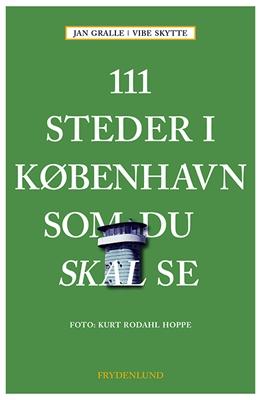 111 steder i København som du skal se Jan Gralle, Vibe Skytte 9788771184990