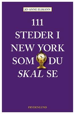 111 steder i New York som du skal se Jo-Anne Elikann 9788771188004