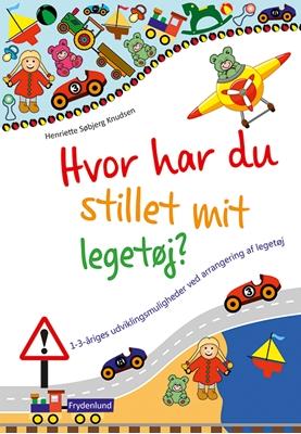 Hvor har du stillet mit legetøj? Henriette Søbjerg Knudsen 9788771180626