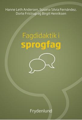 Fagdidaktik i sprogfag Dorte Fristrup, Birgit Henriksen, Hanne Leth Andersen, Susana Silvia Fernández 9788771184914
