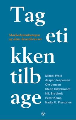 Tag etikken tilbage Steen Hildebrandt, Nadja U. Prætorius, Peter Kemp, Nik Bredholt, Ole Jensen, Mikkel Wold, Jesper Jespersen 9788771511680