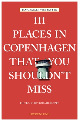 111 places in Copenhagen That You Shouldn't Miss Jan Gralle, Vibe Skytte 9788771187335