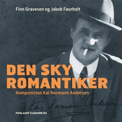 Den sky romantiker Jakob Faurholt, Finn Gravesen 9788799929610