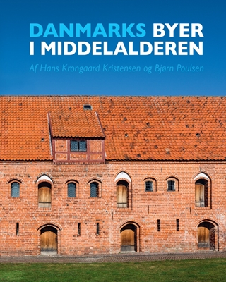 Danmarks byer i middelalderen Bjørn Poulsen, Hans Krongaard Kristensen 9788771249064