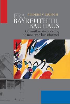 Fra Bayreuth til Bauhaus Anders V. Munch 9788771240085