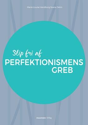 Slip fri af perfektionismens greb Marie-Louise Vandborg Svane Dehn 9788793430815
