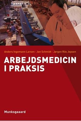 Arbejdsmedicin i praksis Jørgen Riis Jepsen, Jan Schmidt, Anders Ingemann Larsen 9788762812024