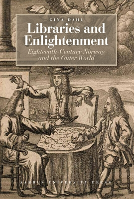 Libraries and Enlightenment Gina Dahl 9788771243505