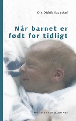 Når barnet er født for tidligt Ola Didrik Saugstad 9788762809468