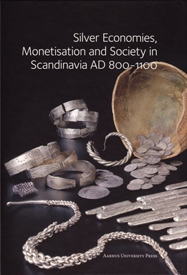 Silver economies, monetisation and society in Scandinavia, AD 800-1100  9788779345850