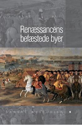 Renæssancens befæstede byer Søren Bitsch Christensen et al. 9788779345270