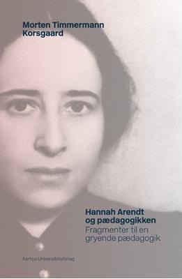 Hannah Arendt og pædagogikken Morten Timmermann Korsgaard 9788771243741