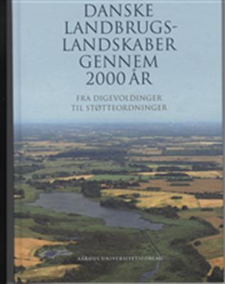 Danske landbrugslandskaber gennem 2000 år Bent Odgaard 9788779344204