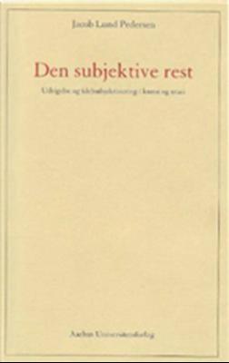 Den subjektive rest Jacob Lund Pedersen 9788779343658