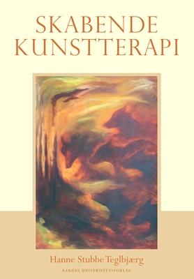 Skabende kunstterapi Hanne Stubbe Teglbjærg 9788779346109