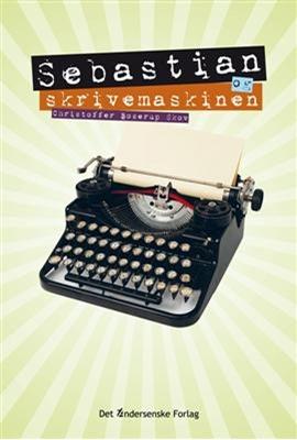 Sebastian og skrivemaskinen Christoffer Boserup Skov 9788792240088