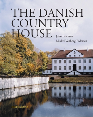 The Danish Country House John Erichsen, Mikkel Venborg Pedersen 9788798884989