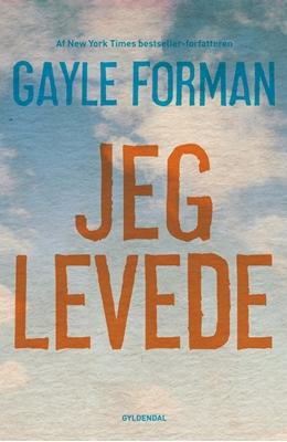 Jeg levede Gayle Forman 9788702177282