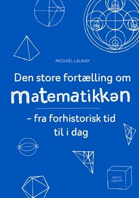Den store fortælling om matematikken Mickaël Launay 9788793590038