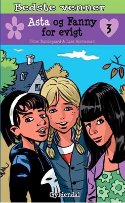 Bedste venner 3 Asta og Fanny for evigt Trine Bundsgaard 9788702102611