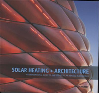 Solar Heating + Architecture Kirsten Sander, Ulla Falck, Jens Windeleff 9788792420176