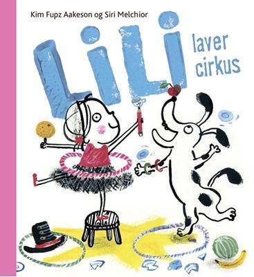 Lili laver cirkus Siri Melchior, Kim Fupz Aakeson 9788702185713