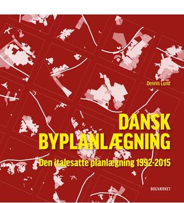 Dansk Byplanlægning 1992-2015 Dennis Lund 9788792420398