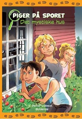 Piger på sporet 1 - Det mystiske hus Petter Lidbeck 9788702068085