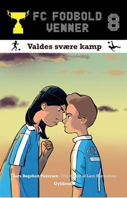 FC Fodboldvenner 8 - Valdes svære kamp Lars Bøgeholt Pedersen 9788702190328