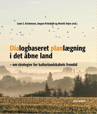 Dialogbaseret Planlægning i det åbne land Lone S. Kristensen, Henrik Vejre et al., Jørgen Primdahl, Henrik Vejre 9788792420350