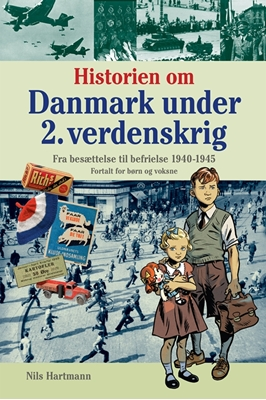 Historien om Danmark under 2. verdenskrig - fortalt for børn og voksne Nils Hartmann 9788702162707