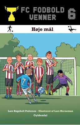 FC Fodboldvenner 6 - Høje mål Lars Bøgeholt Pedersen 9788702158113