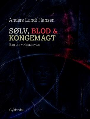 Sølv, blod og kongemagt Anders Lundt Hansen 9788702241785
